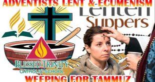 Adventist Churches WEEPING FOR TAMMUZ Celebrating 40 Days Lent, Honor goddess ISHTAR & Catholic Logo