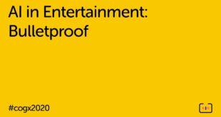 AI in Entertainment: Bulletproof | CogX 2020