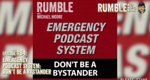 Ep. 84: EMERGENCY PODCAST SYSTEM — Don't Be A Bystander   Rumble w Michael Moore podcast