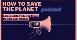 How To Save The Planet Podcast. Episode 2: Introducing Music Declares Emergency