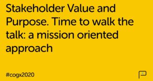 Stakeholder Value and Purpose. Time to walk the talk: a mission oriented approach | CogX 2020